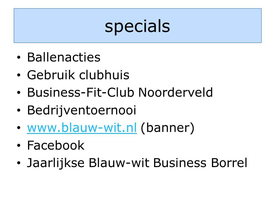 specials • Ballenacties • Gebruik clubhuis • Business-Fit-Club Noorderveld • Bedrijventoernooi • www.blauw-wit.nl (banner) www.blauw-wit.nl • Facebook • Jaarlijkse Blauw-wit Business Borrel