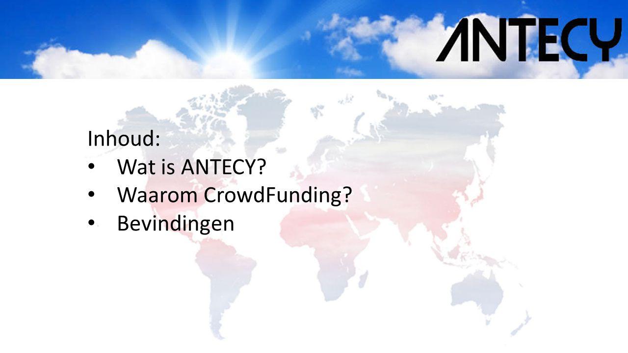 Inhoud: • Wat is ANTECY? • Waarom CrowdFunding? • Bevindingen