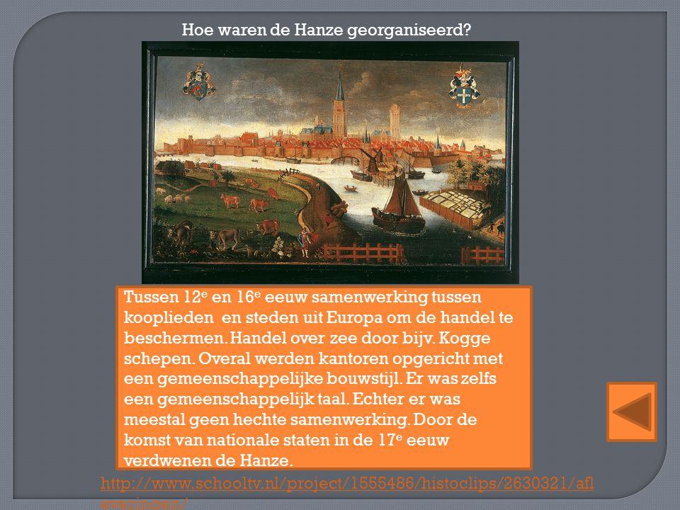 Hoe waren de Hanze georganiseerd? Tussen 12 e en 16 e eeuw samenwerking tussen kooplieden en steden uit Europa om de handel te beschermen. Handel over