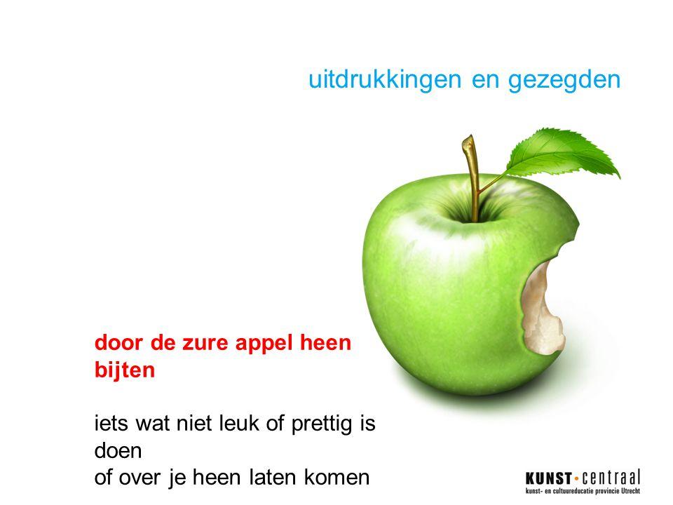 uitdrukkingen en gezegden door de zure appel heen bijten iets wat niet leuk of prettig is doen of over je heen laten komen