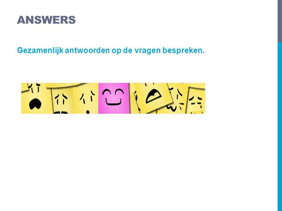 Gezamenlijk antwoorden op de vragen bespreken. ANSWERS