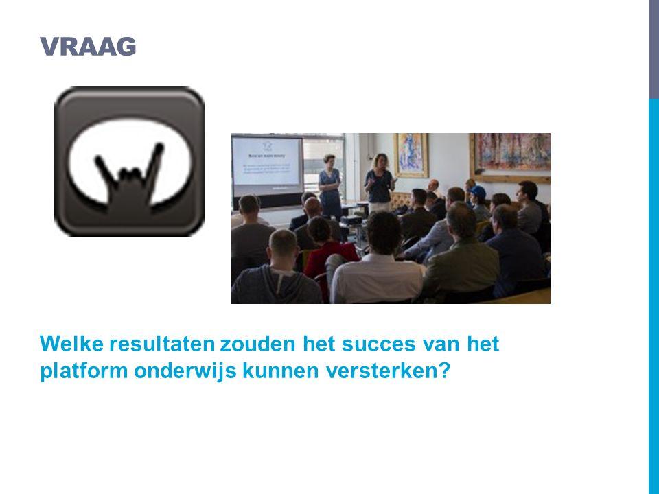 Welke resultaten zouden het succes van het platform onderwijs kunnen versterken? VRAAG