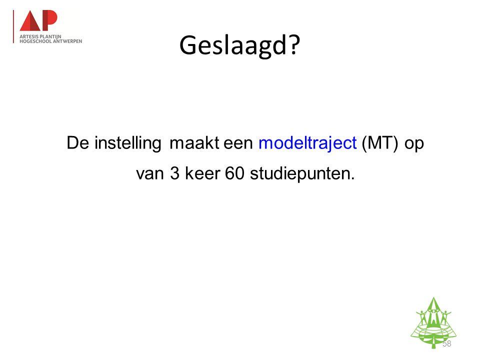 De instelling maakt een modeltraject (MT) op van 3 keer 60 studiepunten.