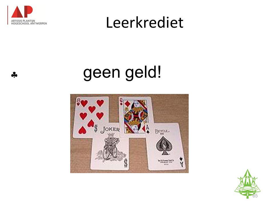  geen geld! Studie-informatieavond K. A. Keerbergen – 18 februari 2011 Leerkrediet 65