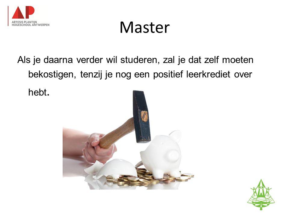 Master Als je daarna verder wil studeren, zal je dat zelf moeten bekostigen, tenzij je nog een positief leerkrediet over hebt.