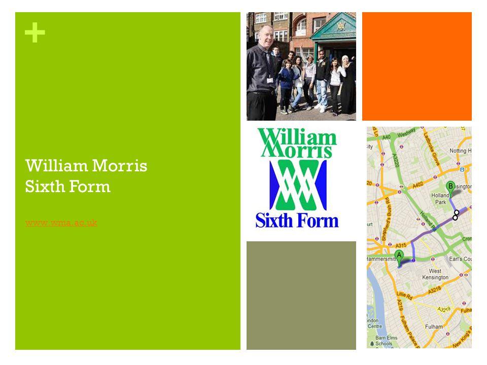 + William Morris Sixth Form www.wma.ac.uk