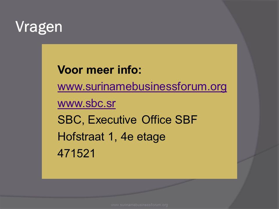 Vragen  Voor meer info: www.surinamebusinessforum.org www.sbc.sr SBC, Executive Office SBF Hofstraat 1, 4e etage 471521 www.surinamebusinessforum.org