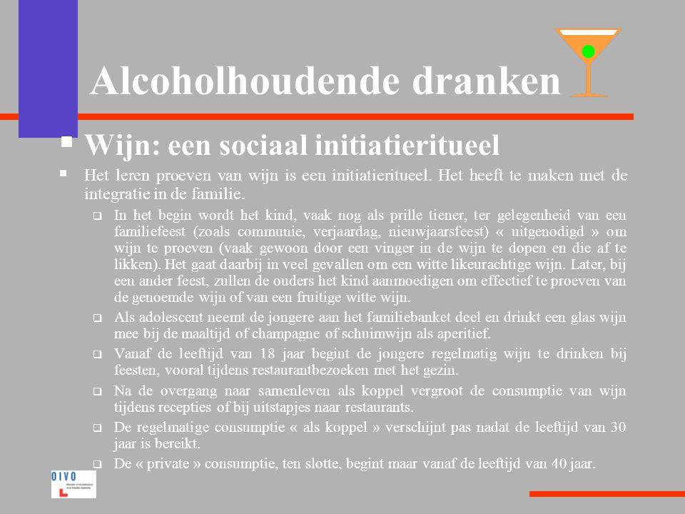 Alcoholhoudende dranken  Wijn: een sociaal initiatieritueel  Het leren proeven van wijn is een initiatieritueel.
