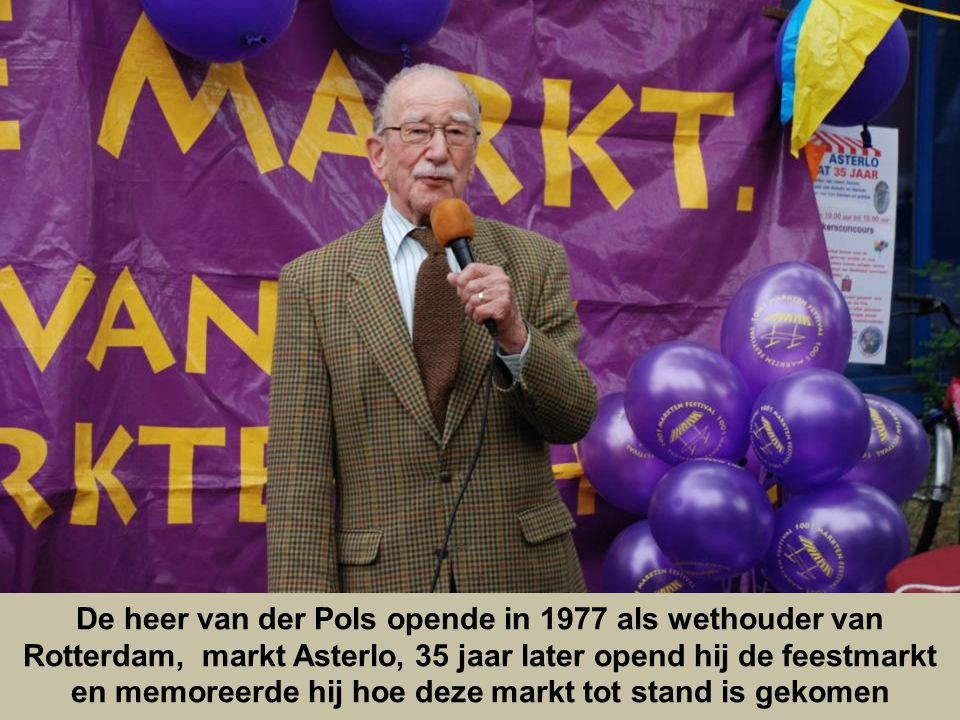 De heer van der Pols opende in 1977 als wethouder van Rotterdam, markt Asterlo, 35 jaar later opend hij de feestmarkt en memoreerde hij hoe deze markt tot stand is gekomen