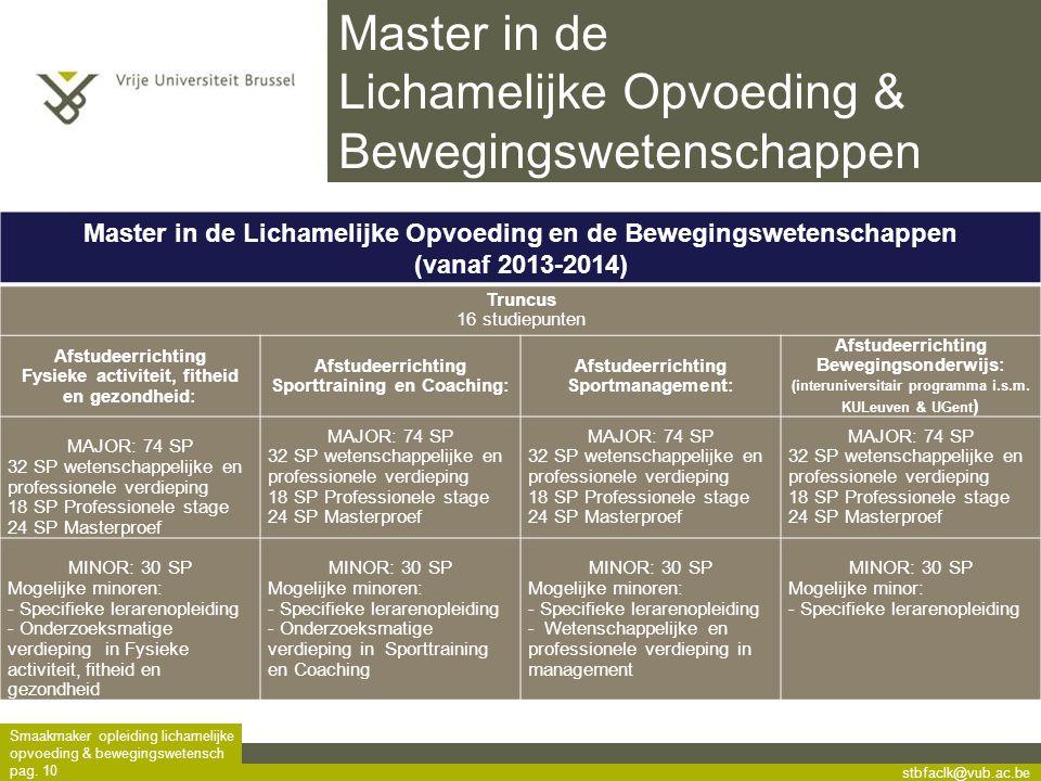 stbfaclk@vub.ac.be Smaakmaker opleiding lichamelijke opvoeding & bewegingswetensch pag. 10 Master in de Lichamelijke Opvoeding & Bewegingswetenschappe