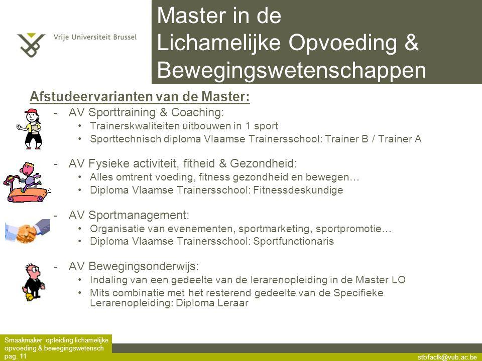 stbfaclk@vub.ac.be Smaakmaker opleiding lichamelijke opvoeding & bewegingswetensch pag. 11 Master in de Lichamelijke Opvoeding & Bewegingswetenschappe