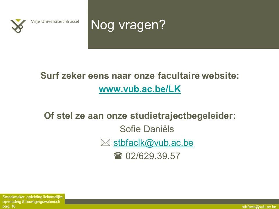 stbfaclk@vub.ac.be Smaakmaker opleiding lichamelijke opvoeding & bewegingswetensch pag. 16 Nog vragen? Surf zeker eens naar onze facultaire website: w