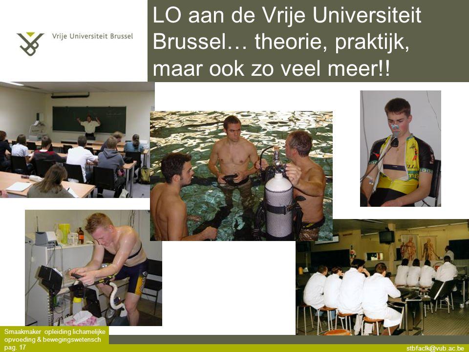 stbfaclk@vub.ac.be Smaakmaker opleiding lichamelijke opvoeding & bewegingswetensch pag. 17 LO aan de Vrije Universiteit Brussel… theorie, praktijk, ma