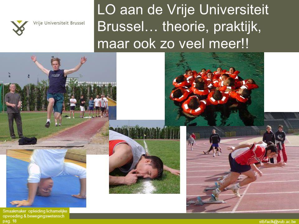 stbfaclk@vub.ac.be Smaakmaker opleiding lichamelijke opvoeding & bewegingswetensch pag. 18 LO aan de Vrije Universiteit Brussel… theorie, praktijk, ma