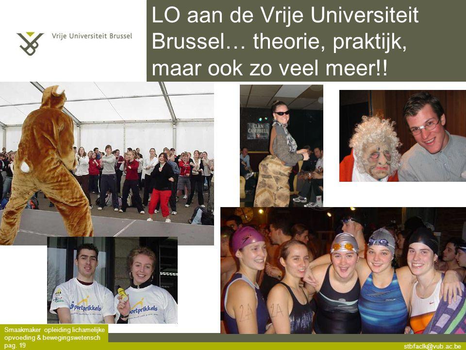 stbfaclk@vub.ac.be Smaakmaker opleiding lichamelijke opvoeding & bewegingswetensch pag. 19 LO aan de Vrije Universiteit Brussel… theorie, praktijk, ma