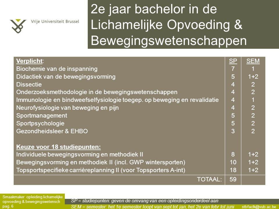 stbfaclk@vub.ac.be Smaakmaker opleiding lichamelijke opvoeding & bewegingswetensch pag. 6 2e jaar bachelor in de Lichamelijke Opvoeding & Bewegingswet