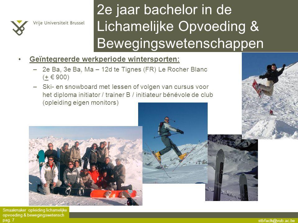 stbfaclk@vub.ac.be Smaakmaker opleiding lichamelijke opvoeding & bewegingswetensch pag. 7 •Geïntegreerde werkperiode wintersporten: –2e Ba, 3e Ba, Ma