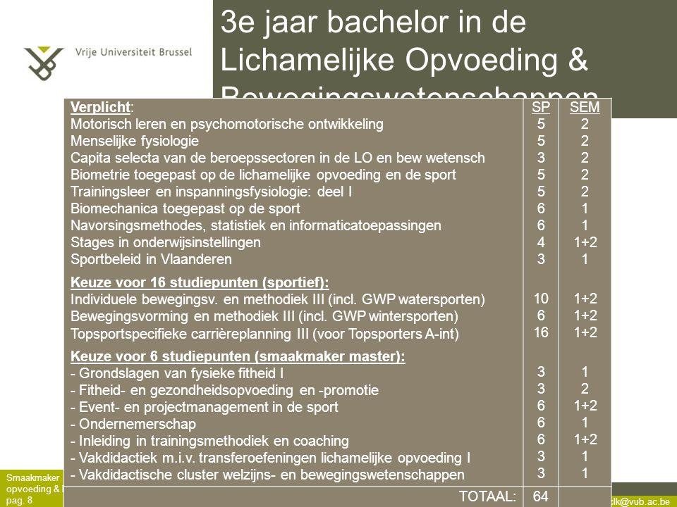 stbfaclk@vub.ac.be Smaakmaker opleiding lichamelijke opvoeding & bewegingswetensch pag. 8 3e jaar bachelor in de Lichamelijke Opvoeding & Bewegingswet