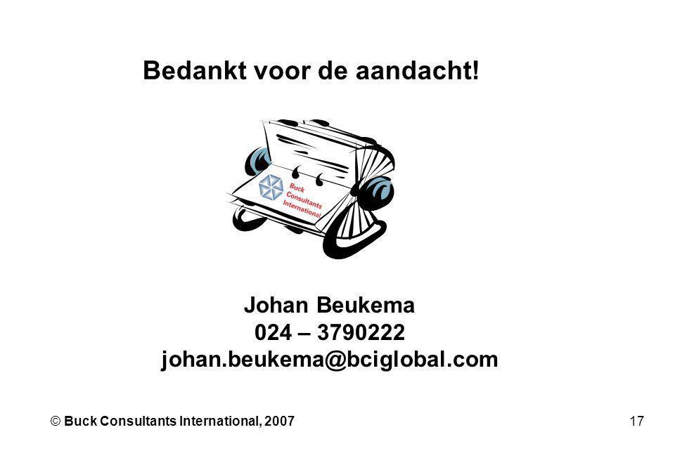 17© Buck Consultants International, 2007 Bedankt voor de aandacht! Johan Beukema 024 – 3790222 johan.beukema@bciglobal.com