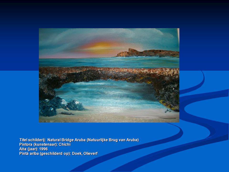 Titel schilderij: Natural Bridge Aruba (Natuurlijke Brug van Aruba) Pintora (kunstenaar): Chichi Aña (jaar): 1996 Pintá ariba (geschilderd op): Doek,