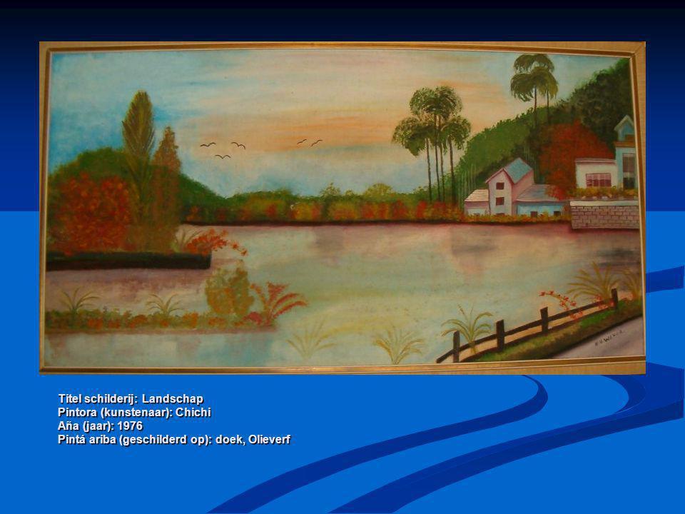 Titel schilderij: Landschap Pintora (kunstenaar): Chichi Aña (jaar): 1976 Pintá ariba (geschilderd op): doek, Olieverf