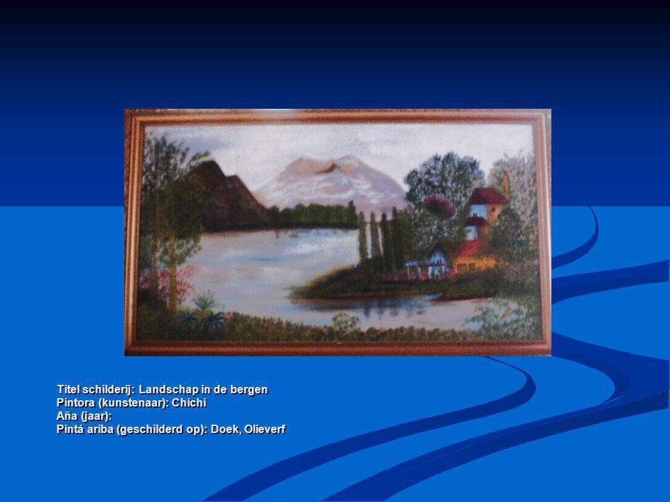 Titel schilderij: Landschap in de bergen Pintora (kunstenaar): Chichi Aña (jaar): Pintá ariba (geschilderd op): Doek, Olieverf