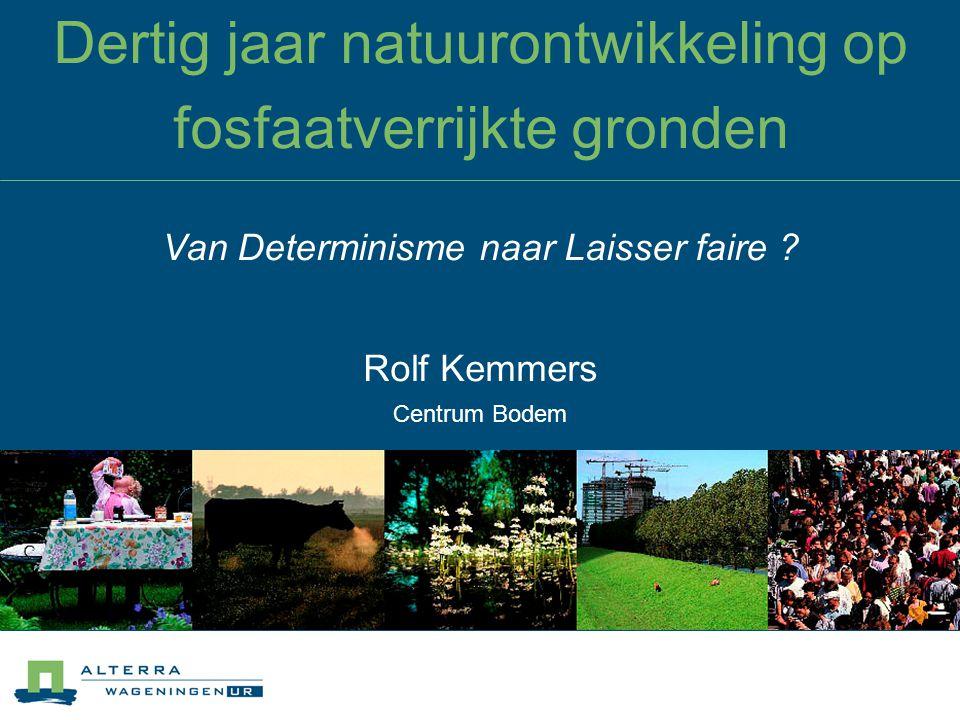 Dertig jaar natuurontwikkeling op fosfaatverrijkte gronden Rolf Kemmers Centrum Bodem Van Determinisme naar Laisser faire ?