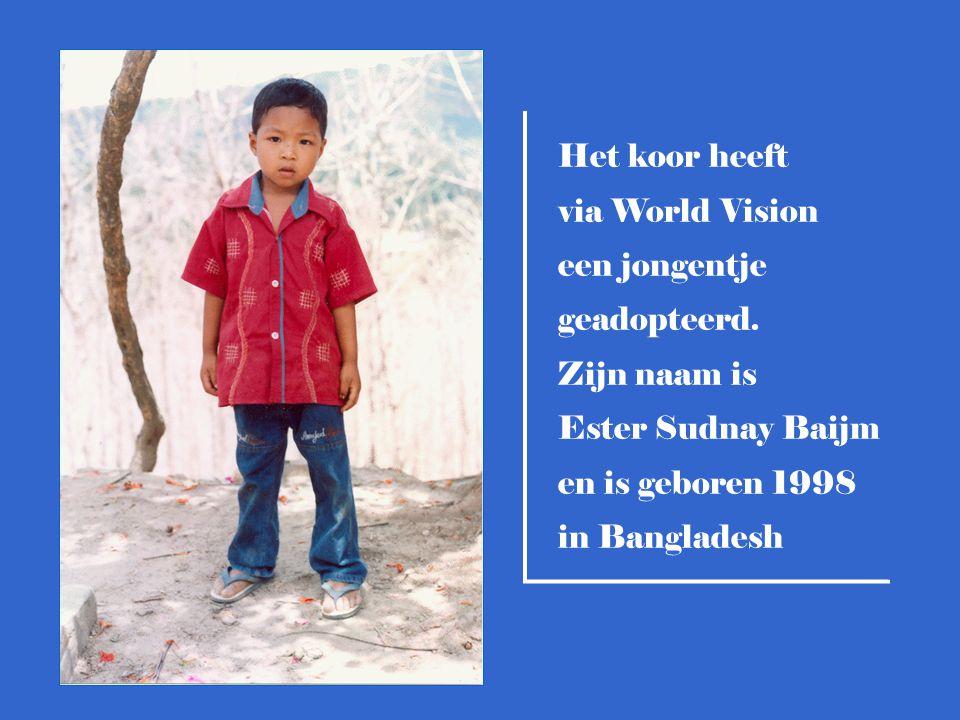 Het koor heeft via World Vision een jongentje geadopteerd. Zijn naam is Ester Sudnay Baijm en is geboren 1998 in Bangladesh