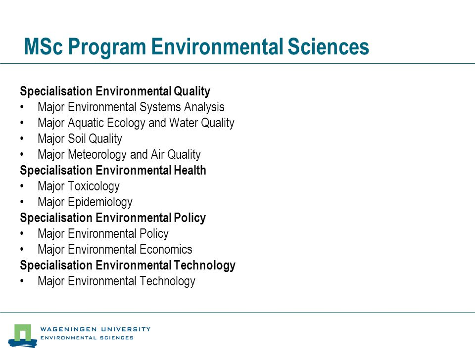 MSc Program Environmental Sciences Specialisation Environmental Quality •Major Environmental Systems Analysis •Major Aquatic Ecology and Water Quality