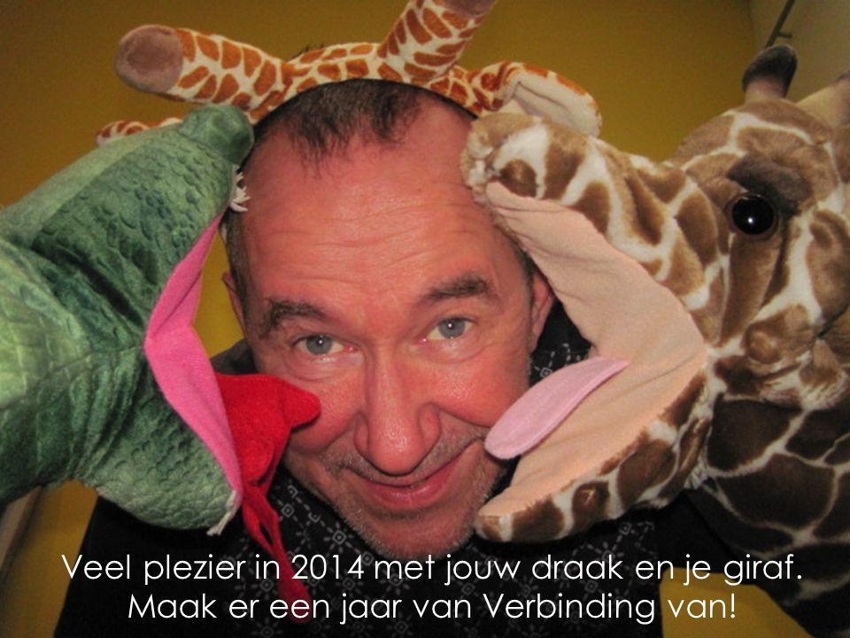 Veel plezier in 2014 met jouw draak en je giraf. Maak er een jaar van Verbinding van!