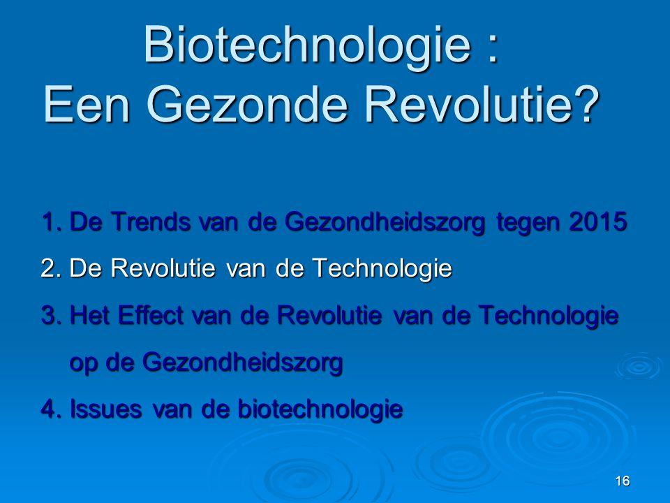 16 Biotechnologie : Een Gezonde Revolutie.1. De Trends van de Gezondheidszorg tegen 2015 2.