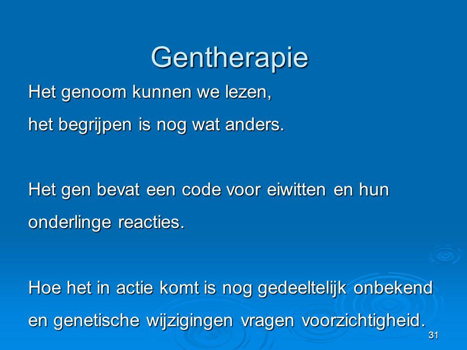 31 Gentherapie Het genoom kunnen we lezen, het begrijpen is nog wat anders.