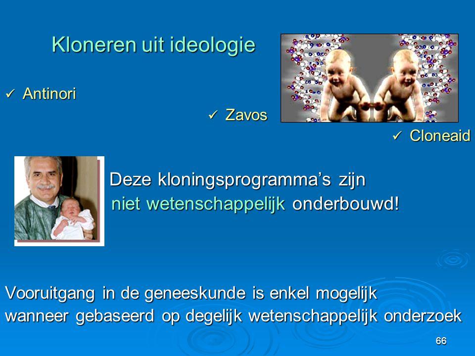 66 Kloneren uit ideologie  Antinori  Zavos  Cloneaid Deze kloningsprogramma's zijn niet wetenschappelijk onderbouwd.