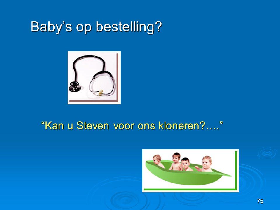 75 Baby's op bestelling? Kan u Steven voor ons kloneren?….