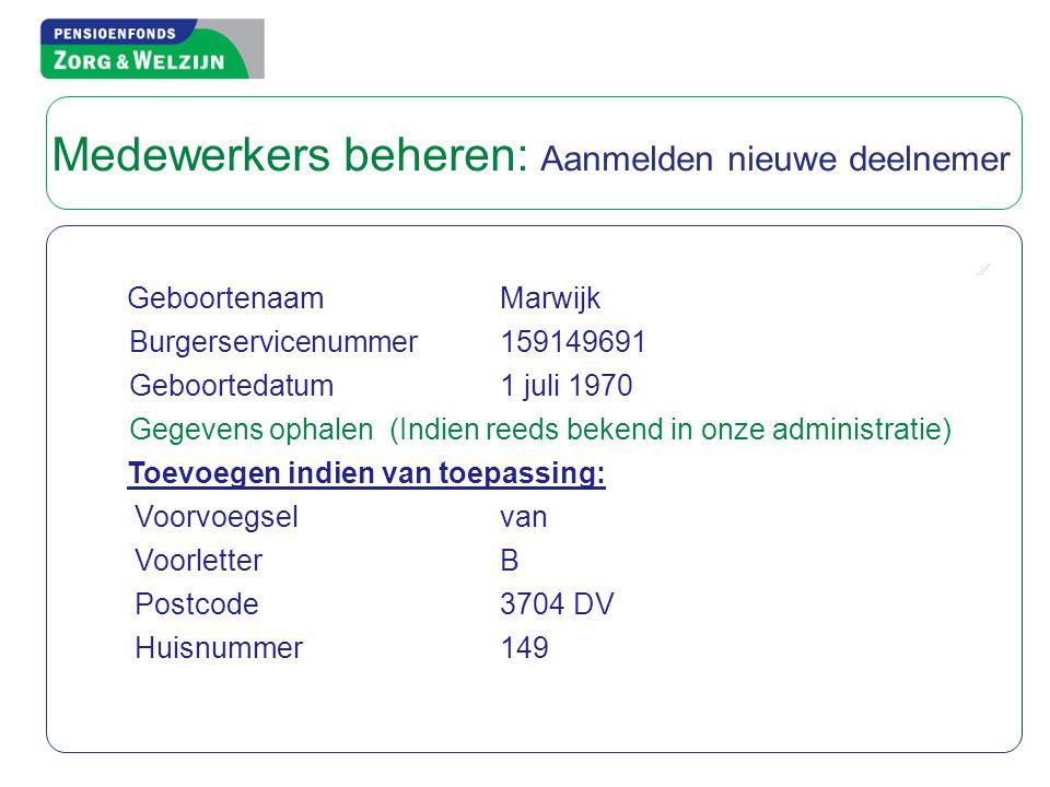 Geboortenaam Marwijk Burgerservicenummer159149691 Geboortedatum1 juli 1970 Gegevens ophalen (Indien reeds bekend in onze administratie) Toevoegen indien van toepassing: Voorvoegselvan VoorletterB Postcode3704 DV Huisnummer149 Medewerkers beheren: Aanmelden nieuwe deelnemer