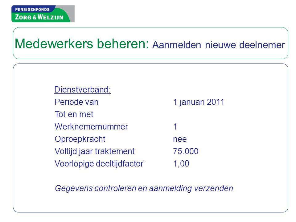 Dienstverband: Periode van1 januari 2011 Tot en met Werknemernummer1 Oproepkrachtnee Voltijd jaar traktement75.000 Voorlopige deeltijdfactor1,00 Gegev