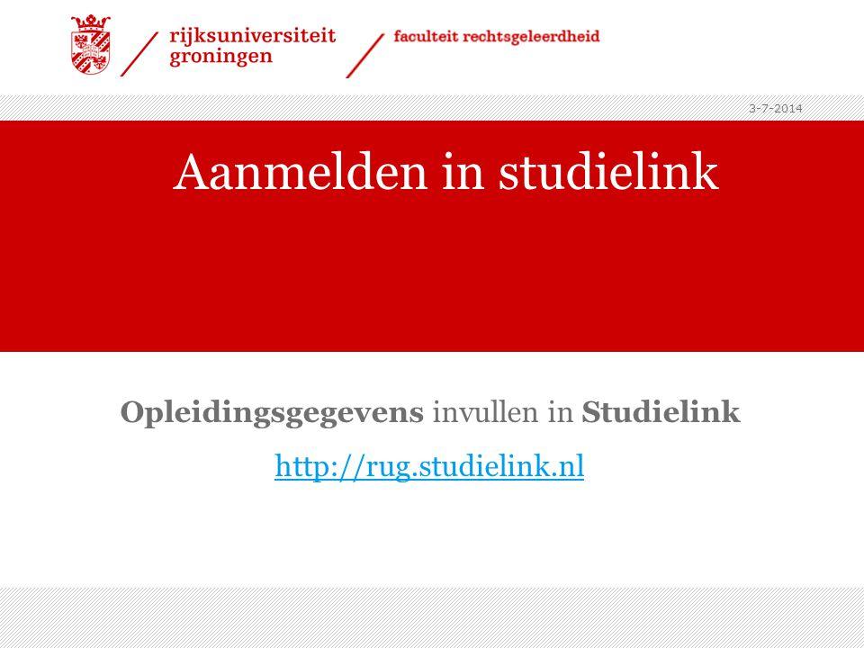 3-7-2014 Aanmelden in studielink Opleidingsgegevens invullen in Studielink http://rug.studielink.nl