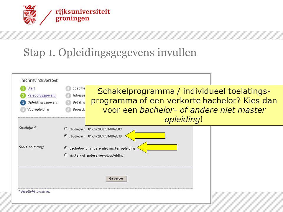 Stap 1. Opleidingsgegevens invullen Schakelprogramma / individueel toelatings- programma of een verkorte bachelor? Kies dan voor een bachelor- of ande