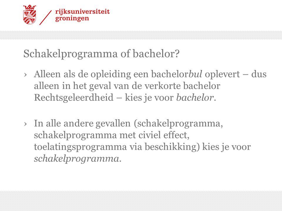 Schakelprogramma of bachelor? ›Alleen als de opleiding een bachelorbul oplevert – dus alleen in het geval van de verkorte bachelor Rechtsgeleerdheid –