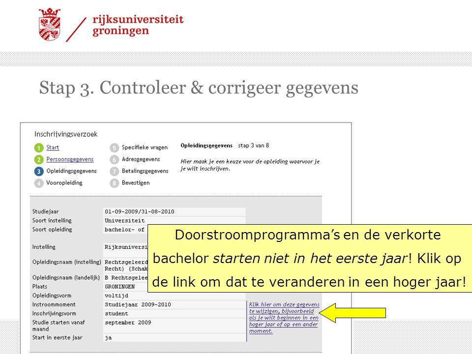 Stap 3. Controleer & corrigeer gegevens Doorstroomprogramma's en de verkorte bachelor starten niet in het eerste jaar! Klik op de link om dat te veran