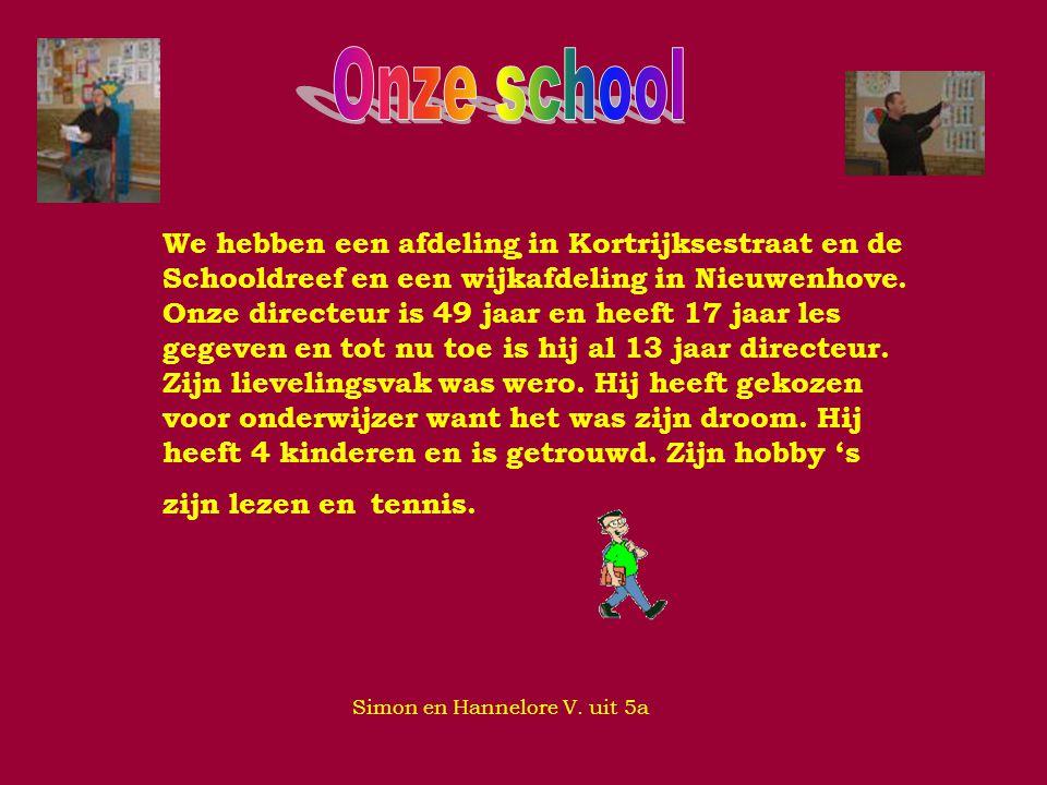 . We hebben een afdeling in Kortrijksestraat en de Schooldreef en een wijkafdeling in Nieuwenhove. Onze directeur is 49 jaar en heeft 17 jaar les gege