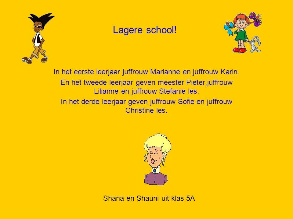 Lagere school! In het eerste leerjaar juffrouw Marianne en juffrouw Karin. En het tweede leerjaar geven meester Pieter,juffrouw Lilianne en juffrouw S