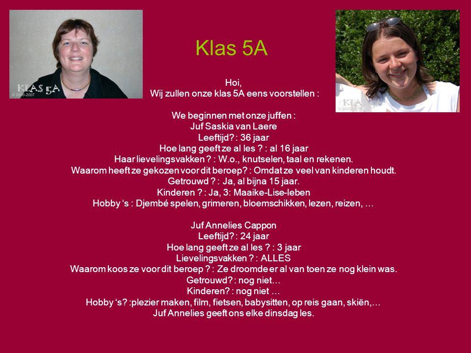 Klas 5A Hoi, Wij zullen onze klas 5A eens voorstellen : We beginnen met onze juffen : Juf Saskia van Laere Leeftijd? : 36 jaar Hoe lang geeft ze al le