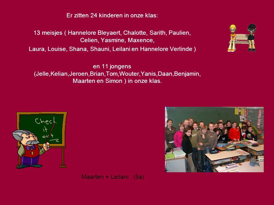Er zitten 24 kinderen in onze klas: 13 meisjes ( Hannelore Bleyaert, Chalotte, Sarith, Paulien, Celien, Yasmine, Maxence, Laura, Louise, Shana, Shauni