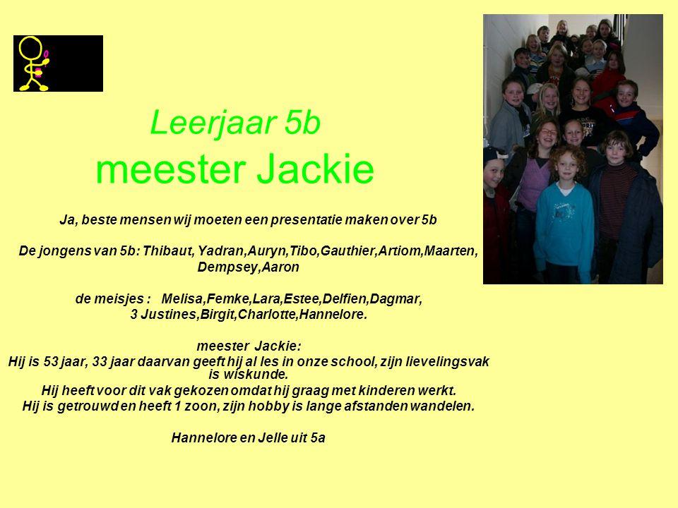 Leerjaar 5b meester Jackie Ja, beste mensen wij moeten een presentatie maken over 5b De jongens van 5b: Thibaut, Yadran,Auryn,Tibo,Gauthier,Artiom,Maa