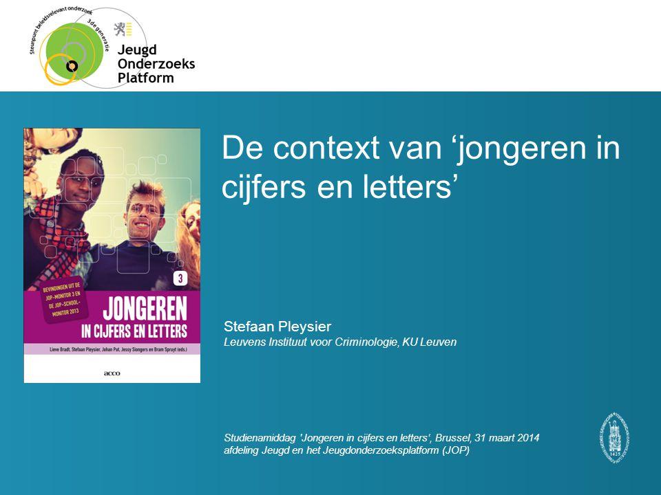 De context van 'jongeren in cijfers en letters' Stefaan Pleysier Leuvens Instituut voor Criminologie, KU Leuven Studienamiddag 'Jongeren in cijfers en