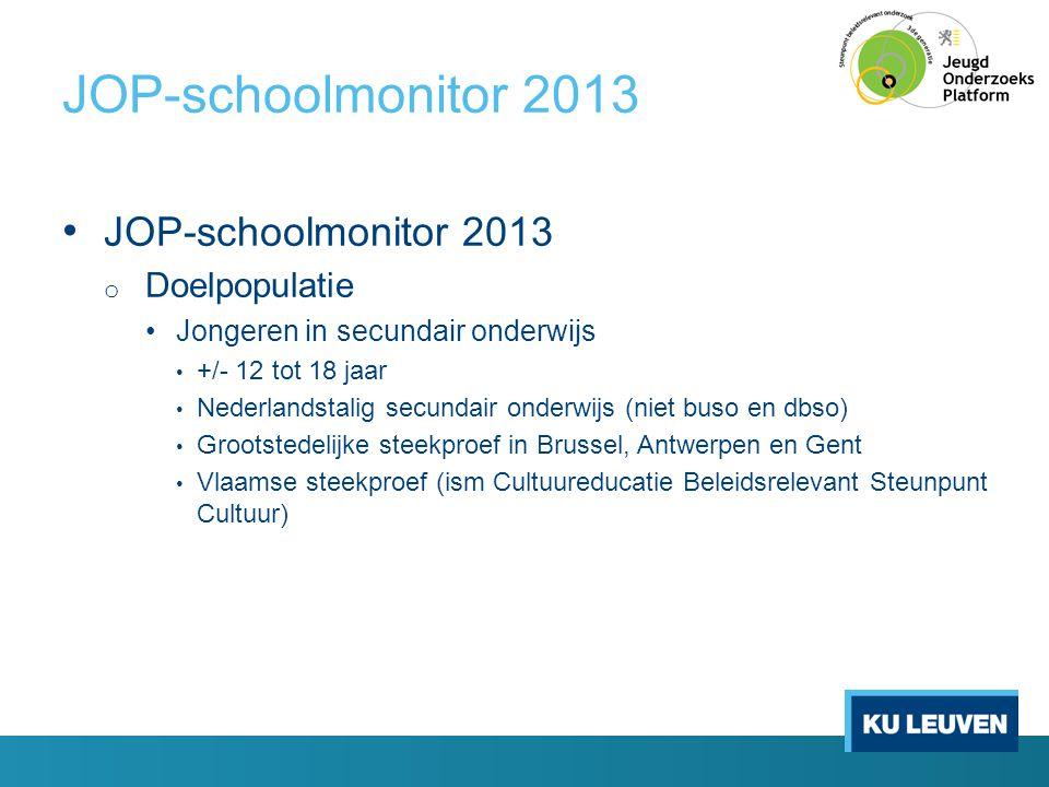 JOP-schoolmonitor 2013 • JOP-schoolmonitor 2013 o Doelpopulatie •Jongeren in secundair onderwijs • +/- 12 tot 18 jaar • Nederlandstalig secundair onde