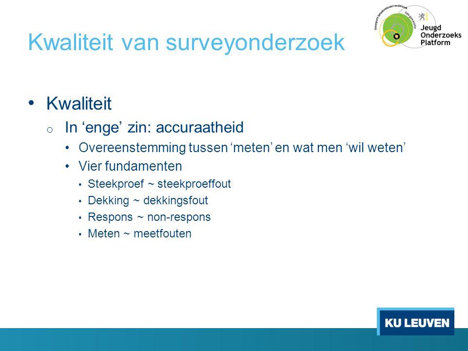 Kwaliteit van surveyonderzoek • Kwaliteit o In 'enge' zin: accuraatheid •Overeenstemming tussen 'meten' en wat men 'wil weten' •Vier fundamenten • Ste