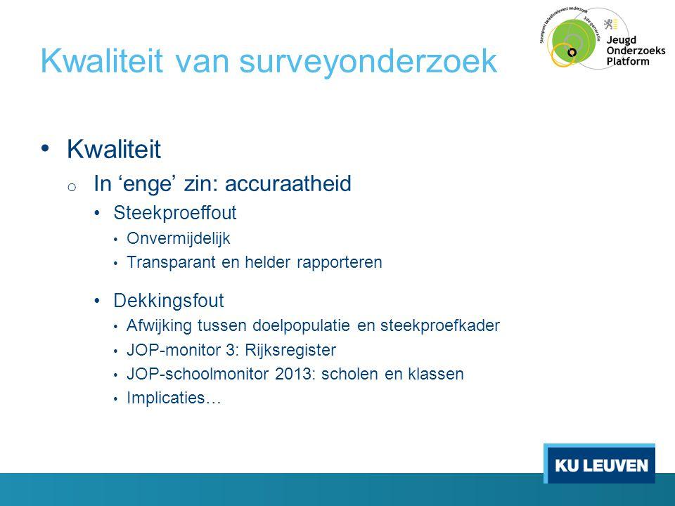 Kwaliteit van surveyonderzoek • Kwaliteit o In 'enge' zin: accuraatheid •Steekproeffout • Onvermijdelijk • Transparant en helder rapporteren •Dekkings