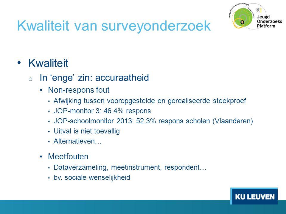 Kwaliteit van surveyonderzoek • Kwaliteit o In 'enge' zin: accuraatheid •Non-respons fout • Afwijking tussen vooropgestelde en gerealiseerde steekproe